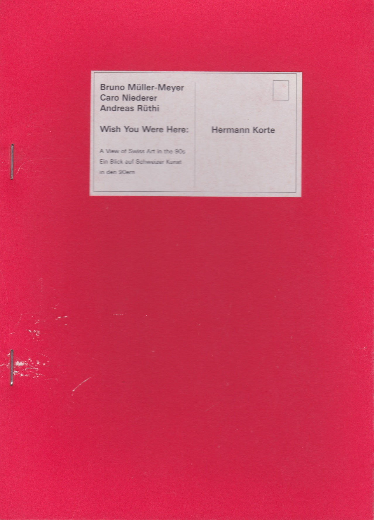 Wish You Were Here        Milch, London   1998  With Caro Niederer and Bruno Müller-Meyer  Text by Hermann Korte